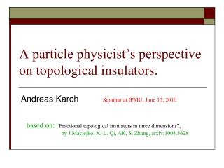 A particle physicist's perspective on topological insulators.