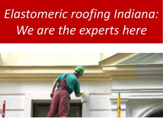 Elastomeric roofing Indiana: We are the experts here