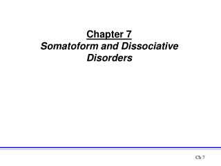 Chapter 7 Somatoform and Dissociative Disorders