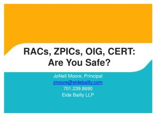 RACs, ZPICs, OIG, CERT:  Are You Safe?