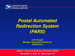 Postal Automated Redirection System  (PARS) John Keegan Manager, Automation Equipment  Engineering