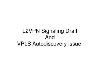 L2VPN Signaling Draft And VPLS Autodiscovery issue.