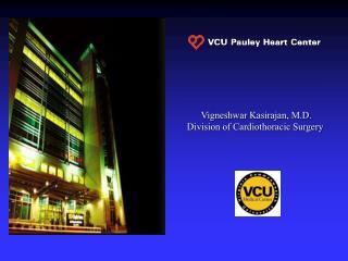 Vigneshwar Kasirajan , M.D. Division of Cardiothoracic Surgery