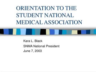 ORIENTATION TO THE  STUDENT NATIONAL  MEDICAL ASSOCIATION