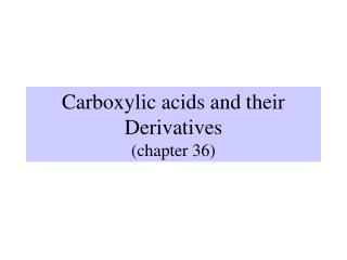 Carboxylic acids and their Derivatives (chapter 36)