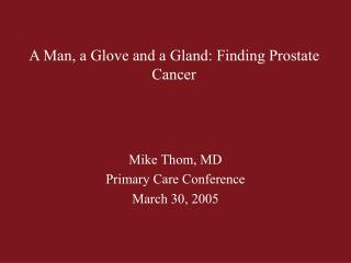 A Man, a Glove and a Gland: Finding Prostate Cancer