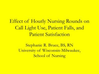 Effect of Hourly Nursing Rounds on Call Light Use, Patient Falls, and Patient Satisfaction