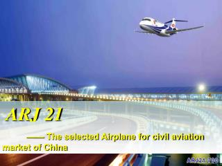ARJ 21 —— The selected Airplane for civil aviation market of China