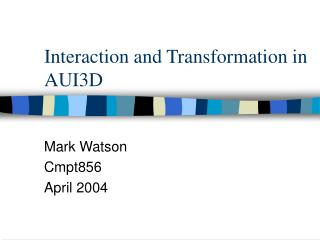 Interaction and Transformation in AUI3D