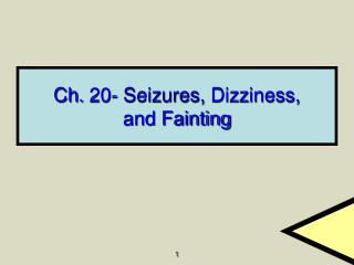 Ch. 20-  Seizures,  Dizziness, and Fainting