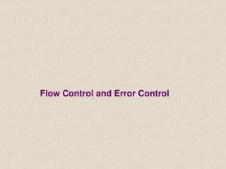 Flow Control and Error Control