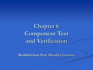 Chapter 6 Component Test  and Verification Modified from Prof. Navabi's Lectures