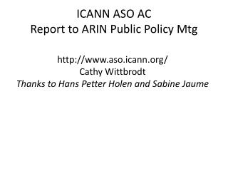 ICANN ASO AC Report to ARIN Public Policy  Mtg