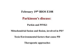 February 19 th  BIOS E108 Parkinson's disease:  Parkin and PINK1