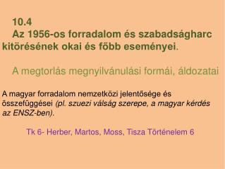 10.4 Az 1956-os forradalom és szabadságharc kitörésének okai és főbb eseményei .