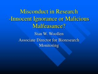 Misconduct in Research -Innocent Ignorance or Malicious Malfeasance?