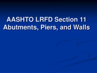 AASHTO LRFD Section 11 Abutments, Piers, and Walls