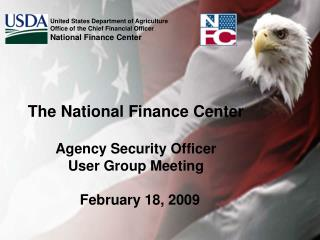 The National Finance Center Agency Security Officer User Group Meeting   February 18, 2009