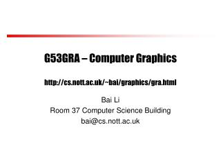 G53GRA – Computer Graphics cs.nott.ac.uk /~bai/graphics/gra.html