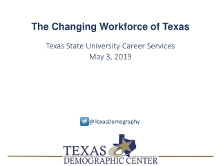 The Changing Workforce of Texas Texas State University Career Services May 3, 2019
