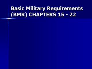 Basic Military Requirements (BMR) CHAPTERS 15 - 22