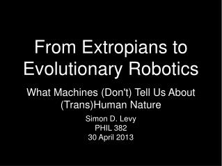 From Extropians to Evolutionary Robotics