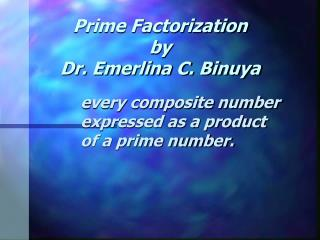 Prime Factorization by Dr. Emerlina C. Binuya