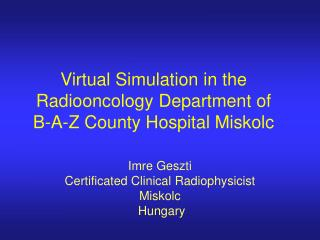 Virtual Simulation in the Radiooncology Department of B-A-Z County Hospital Miskolc