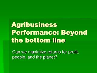 Agribusiness Performance: Beyond the bottom line