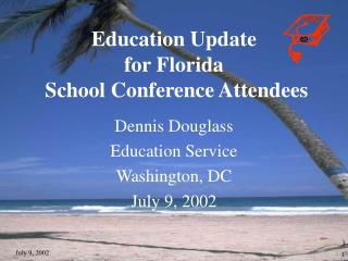 Education Update  for Florida   School Conference Attendees
