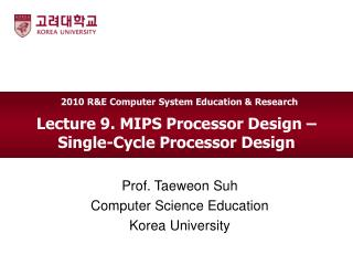 Lecture 9. MIPS Processor Design –   Single-Cycle Processor Design