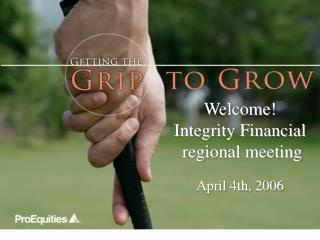 Welcome! Integrity Financial   regional meeting April 4th, 2006