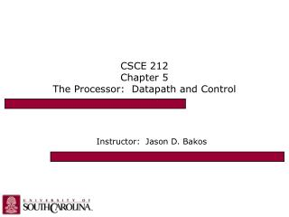 CSCE 212 Chapter 5 The Processor:  Datapath and Control