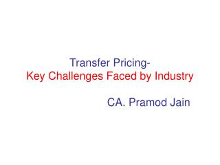 Transfer Pricing- Key Challenges Faced by Industry CA. Pramod Jain