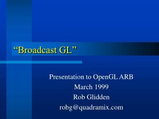 """""""Broadcast GL"""""""