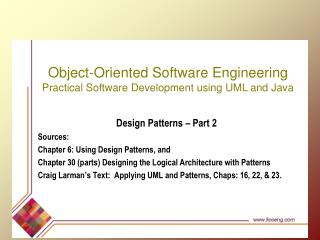 Design Patterns   Part 2 Sources:  Chapter 6: Using Design Patterns, and  Chapter 30 parts Designing the Logical Archite
