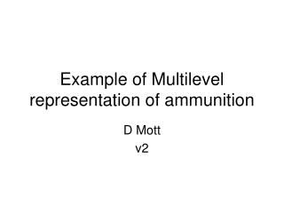 Example of Multilevel representation of ammunition
