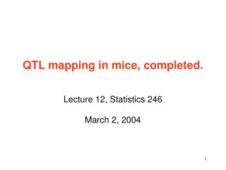 QTL mapping in mice, completed.