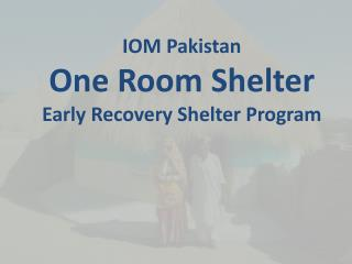 IOM Pakistan One Room Shelter Early Recovery Shelter Program