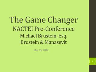 The Game Changer NACTEI Pre-Conference Michael Brustein, Esq. Brustein & Manasevit