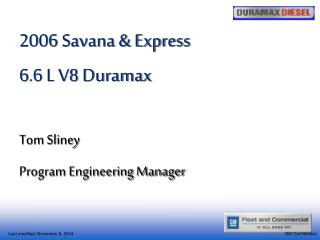 2006 Savana & Express 6.6 L V8 Duramax Tom Sliney     Program Engineering Manager