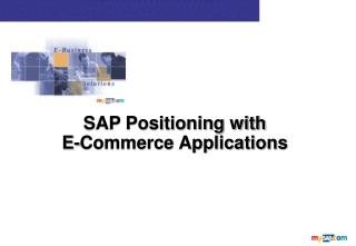SAP Positioning with                     E-Commerce Applications