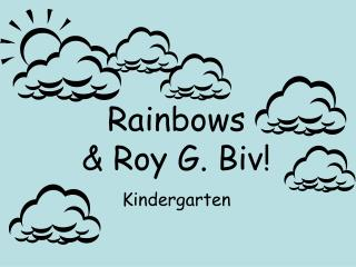 Rainbows & Roy G. Biv! Kindergarten