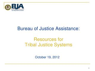 Bureau of Justice Assistance:  Resources for  Tribal Justice Systems