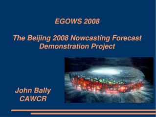 EGOWS 2008 The Beijing 2008 Nowcasting Forecast Demonstration Project