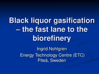 Black liquor gasification – the fast lane to the biorefinery