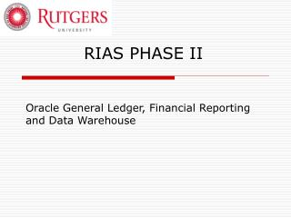 RIAS PHASE II Oracle General Ledger, Financial Reporting and Data Warehouse