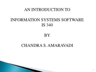 AN INTRODUCTION TO INFORMATION SYSTEMS SOFTWARE IS 340 BY CHANDRA S. AMARAVADI