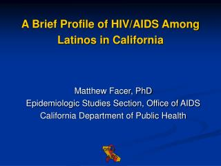 Matthew Facer, PhD Epidemiologic Studies Section, Office of AIDS California Department of Public Health