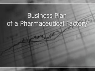 Business Plan  of a Pharmaceutical Factory